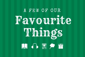A few of our favourite things from the RCS team.
